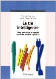 Le tre intelligenze Come potenziare le capacita analitiche, creative e pratiche