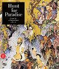 Hunt for Paradise Court Arts of Safavid Iran 1501-1576