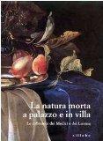 La natura morta a palazzo e in villa: Le collezioni dei Medici e dei Lorena (Italian Edition)