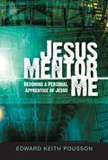 Jesus, Mentor Me: Becoming a Personal Apprentice of Jesus!