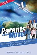 Parents on the Move! : Preparing Your Family for a Successful and Creative Relocation