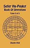 Sefer Ha-Peulot - Book of Operations - Tome 3 of 5