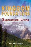 Kingdom Foundations for Supernatural Living