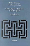 Arabic Grammar in Its Formative Age Kitab Al-Ayn and Its Attribution to Halil B. Ahmad