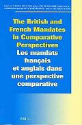 British and French Mandates in Comparative Perspectives/Les Mandats Francais Et Anglais Dans...