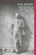 Ernst Herzfeld and the Development of Near Eastern Studies, 1900-1950