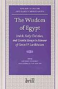 Wisdom of Egypt Jewish, Early Christian, And Gnostic Essays in honour of Gerard P. Luttikhuizen