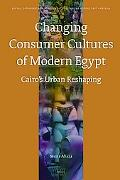 Changing Consumer Cultures of Modern Egypt Cairo's Urban Reshaping