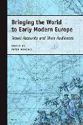 Bringing the World to Early Modern Europe Travel Accounts And Their Audiences