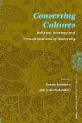 Converting Cultures Religion, Ideology and Transformations of Modernity