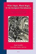 White Magic, Black Magic in the European Renaissance From Ficino and Della Porta to Trithemi...