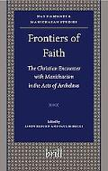 Frontiers of Faith: The Christian Encounter with Manichaeism in the Acts of Archelaus