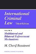 International Criminal Law, 3rd edition, Volume 2 Multilateral and Bilateral Enforcement Mec...