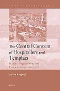 The Central Convent of Hospitallers and Templars: History, Organization, and Personnel (1099...