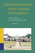 Catholic Pentecostalism and the Paradoxes of Africanization
