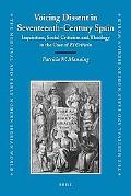 Voicing Dissent in Seventeenth-Century Spain: Inquisition, Social Criticism and Theology in ...
