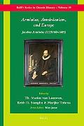 Arminius, Arminianism, and Europe: Jacobus Arminius, (1559/60-1609) (Brill's Series in Churc...