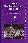 Swedish Naval Administration, 1521-1721: Resource Flows and Organisational Capabilities (The...