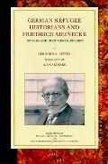 German Refugee Historians and Friedrich Meinecke : Letters and Documents, 1910-1977