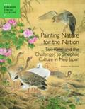 Painting Nature for the Nation: Taki Katei and the Challenges to Sinophile Culture in Meiji ...