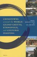 Chinatowns Around the World : Gilded Ghetto, Ethnopolis, and Cultural Diaspora