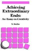 Achieving Extraordinary Ends An Essay on Creativity