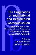 Selected Papers from the International Pragmatics Conference, Antwerp, August 17-22, 1987 In...