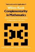 Complementarity in Mathematics A First Introduction to the Foundation of Mathematics and Its...
