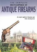 Complete Encyclopedia of Antique Firearms An Expert Guide to Firearms and Their Development