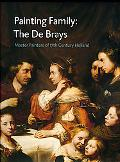 Painting Family: The De Brays: Master Painters of 17th Century Holland