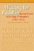 Waiting for Pushkin. Russian Fiction in the Reign of Alexander I 1801-1825