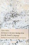 European Literary Immigration into the French Language: Readings of Gary, Kristof, Kundera a...