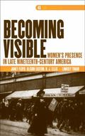 Becoming Visible : Women¿s Presence in Late Nineteenth-Century America