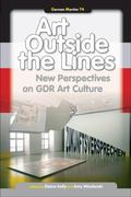 Art Outside the Lines: New Perspectives on GDR Art Culture. (German Monitor)