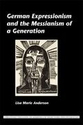 German Expressionism and the Messianism of a Generation. (Internationale Forschungen Zur All...