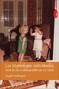 Mythologies Individuelles : R�cit de soi et photographie au 20e Si�cle
