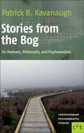 Stories from the Bog : On Madness, Philosophy, and Psychoanalysis
