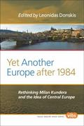 Yet Another Europe After 1984 : Rethinking Milan Kundera and the Idea of Central Europe
