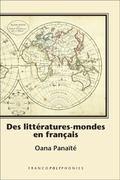 Des Litt�ratures-Mondes en Fran�ais : �critures Singuli�res, Po�tiques Transfrontali�res Dan...