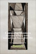 Conversing Identities : Encounters Between British, Irish and Greek Poetry, 1922-1952