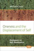 Oneness and the Displacement of Self : Dialogues on Self-Realization