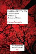 EnvironMentality: Ecocriticism and the Event of Postcolonial Fiction (Nature, Culture & Lite...