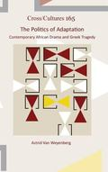 The Politics of Adaptation: Contemporary African Drama and Greek Tragedy (Cross/Cultures - R...