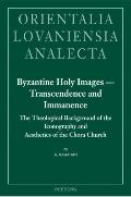 Byzantine Holy Images - Transcendence and Immanence. the Theological Background of the Icono...