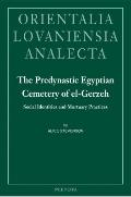 Predynastic Egyptian Cemetery of El-Gerzeh: Social Identities and Mortuary Practices (Orient...