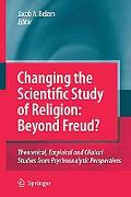 Changing the Scientific Study of Religion: Beyond Freud?: Theoretical, Empirical and Clinica...