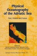 Physical Oceanography of the Adriatic Sea : Past, Present and Future