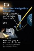 Satellite Navigation Systems: : Policy, Commercial and Technical Interaction