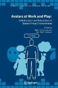 Avatars at Work and Play : Collaboration and Interaction in Shared Virtual Environments