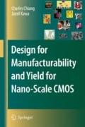 Design for Manufacturability and Yield for Nano-Scale CMOS